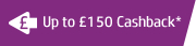 Up to £150 Cashback*
