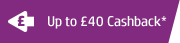 Up to £40 Cashback*